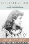 Flint & Feather: The Life and Times of E. Pauline Johnson, Tekahionwake - Charlotte Gray