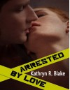 Arrested by Love - Kathryn Blake