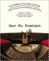 Dear Mr. President: Letters to the Oval Office from the Files of the National Archives - Dwight Young, Brian Williams