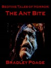 Bedtime Tales of Horror: The Ant Bite - Bradley Poage