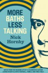 More Baths Less Talking: Notes from the Reading Life of a Celebrated Author Locked in Battle with Football, Family, and Time - Nick Hornby