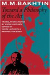 Toward A Philosophy Of The Act - M. M. Bakhtin,  Michael Holquist (Editor),  Vadim Liapunov (Editor)