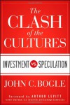 The Clash of the Cultures: Investment vs. Speculation - John C. Bogle, Arthur Levitt Jr.