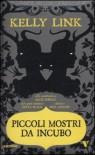 Piccoli mostri da incubo (Copertina morbida) - Kelly Link, Shaun Tan, Lucio Carbonelli