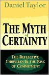 The Myth of Certainty: The Reflective Christian & the Risk of Commitment - Daniel Taylor