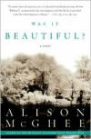 Was It Beautiful?: A Novel - Alison McGhee