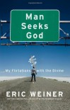 Man Seeks God: My Flirtations with the Divine - Eric Weiner