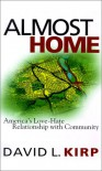 Almost Home: America's Love-Hate Relationship with Community - David L. Kirp