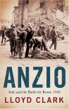 Anzio: Italy and the Battle for Rome - 1944 - Lloyd Clark
