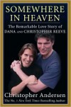 Somewhere in Heaven: The Remarkable Love Story of Dana and Christopher Reeve - Christopher Andersen
