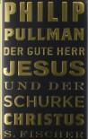 Der gute Herr Jesus und der Schurke Christus - Phillip Pullman