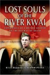 Lost Souls of the River Kwai: Experiences of a British Soldier on the Railway of Death - Mitch Peeke