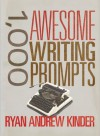 1,000 Awesome Writing Prompts - Ryan Andrew Kinder