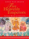 Five Heavenly Emperors: Chinese Myths of Creation - Song Nan Zhang