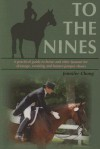 To the Nines: A Practical Guide to Horse and Rider Turnout for Dressage, Eventing, and Hunter/Jumper Shows - Jennifer Chong
