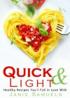 Quick and Light: Healthy Recipes You'll Fall in Love With - Janie Samuels