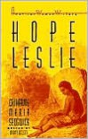 Hope Leslie: Catharine Maria Sedgwick - Mary Kelley (Editor),  Catherine M. Sedgwick,  Mary (Ed.) Kelley
