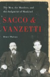 Sacco and Vanzetti: The Men, the Murders, and the Judgment of Mankind - Bruce Watson