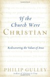 If the Church Were Christian: Rediscovering the Values of Jesus - Philip Gulley
