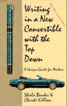Writing in a New Convertible with the Top Down: A Unique Guide for Writers - Christi Killien;Sheila Bender