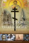 Orthodoxy and Heterodoxy - Andrew Stephen Damick