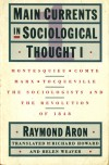 Main Currents in Sociological Thought I - Raymond Aron, Richard Howard, Helen Weaver