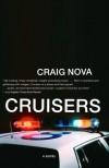 Cruisers: A Novel - Craig Nova