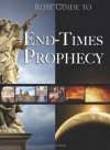 Rose Guide to End-Times Prophecy - Timothy Paul Jones, David Gundersen, Benjamin Galan