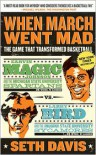When March Went Mad: The Game That Transformed Basketball - Seth Davis