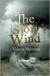 The Glory Wind - Valerie Sherrard