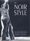 The Noir Style - Alain Silver;James Ursini