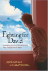 Fighting for David: An Inspiring True Story of Stubborn Love, Faith, and Hope Beyond Reason - Leone Nunley, Dean Merrill