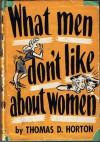 What Men Dont Like About Women - Thomas D. Horton