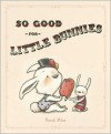 So Good For Little Bunnies - Brandi Milne
