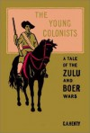 The Young Colonists A Story of the Zulu and Boer Wars - G.A. Henty