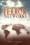 Understanding Terror Networks - Marc Sageman