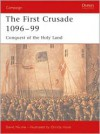 The First Crusade, 1096-99: Conquest of the Holy Land (Campaign Series) - David Nicolle,  Lee Johnson (Editor),  Christa Hook (Illustrator)