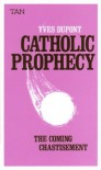 Catholic Prophecy: The Coming Chastisement - Yves Dupont, Thomas A. Nelson