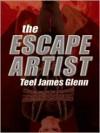 The Escape Artist - Teel James Glenn