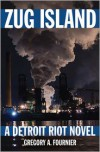 Zug Island: A Detroit Riot Novel - Gregory A. Fournier