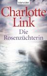 Die Rosenzüchterin. - Charlotte Link