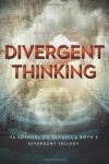 Divergent Thinking: YA Authors on Veronica Roth's Divergent Trilogy - V. Arrow, Elizabeth Norris, Janine K. Spendlove, Debra Driza, Dan Krokos, Julia Karr, Blythe Woolston, Mary Borsellino, Rosemary Clement-Moore, Jennifer Lynn Barnes, Maria V. Snyder, Elizabeth Wein, Leah Wilson
