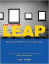 Taking the Leap: Building a Career as a Visual Artist (The Insider's Guide to Exhibiting and Selling Your Art) - Cay Lang