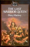 The Last Warrior Queen - Mary Mackey
