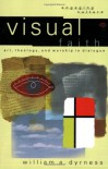 Visual Faith: Art, Theology, and Worship in Dialogue - William A. Dyrness