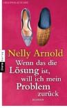 Wenn das die Lösung ist, will ich mein Problem zurück: Roman - Nelly Arnold