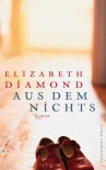 Aus Dem Nichts Roman - Elizabeth Diamond, Beatrice Howeg
