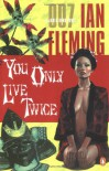 YOU ONLY LIVE TWICE (James Bond Classic) - Mystery & Espionage Series: A Great Personal Loss, A Ruthless Villain and A Bloodthirsty Revenge - Ian Fleming