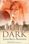 Out of the Dark - JoAnn Smith Ainsworth