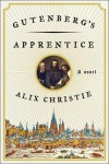 Gutenberg's Apprentice: A Novel - Alix Christie